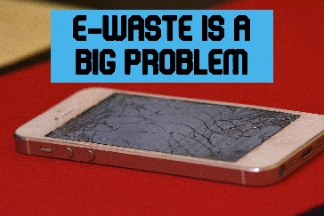 Electronic Waste is a Big Problem